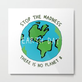 Earth Day - Stop the Madness - There is No Planet B Mother Gift Design Metal Print