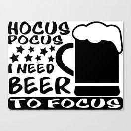 Hocus pocus i need beer to focus Canvas Print