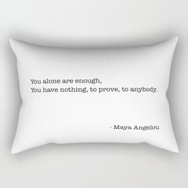 You alone are enough,  You have nothing, to prove, to anybody.   - Maya Angelou Rectangular Pillow