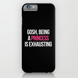 Being A Princess Funny Quote iPhone Case