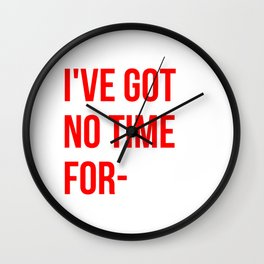 I've got no time for- Wall Clock