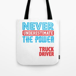 Never Underestimate The Power Of A Truck Driver Tote Bag