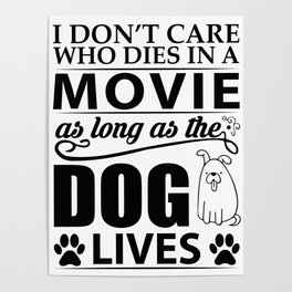 I don't care who dies in a movie, as long as the dog lives! Poster