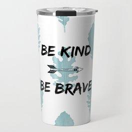 Be Kind Be Brave Travel Mug