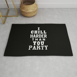 I Chill Harder Than You Party black-white typographic poster design modern home decor wall canvas Rug