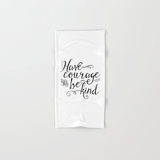 Have Courage and Be Kind (BW) Hand & Bath Towel