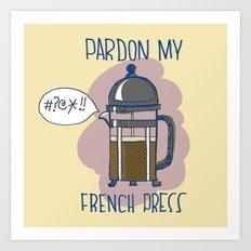 Pardon My French Press Art Print