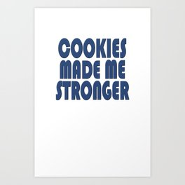 Cookies made me stronger! Art Print