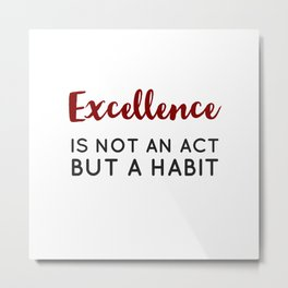 Excellence is not an act but a habit - Aristotle Greek philosophy quote Metal Print