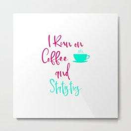 I Run on Coffee and Statistics Fun Math Quote Metal Print
