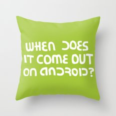 When does it come out on Android? Throw Pillow