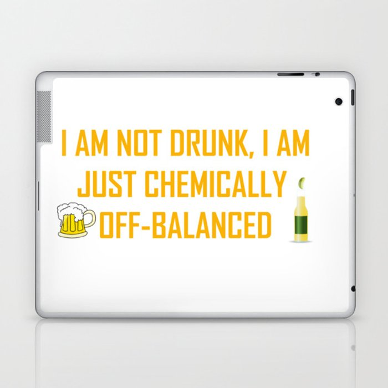 I AM NOT DRUNK I AM JUST CHEMICALLY OFF-BALANCED Laptop & iPad Skin