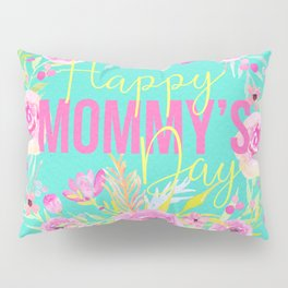 Mother's Day (Happy Mommy's Day) Pillow Sham