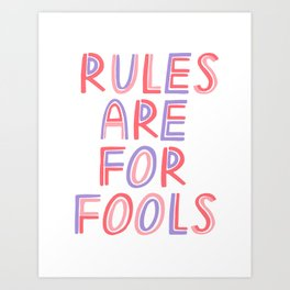 Rules Are For Fools Art Print