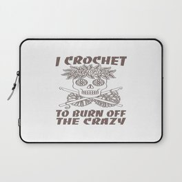 I CROCHET TO BURN OFF THE CRAZY Laptop Sleeve