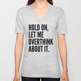 Hold On Let Me Overthink About It Unisex V-Neck