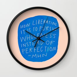 pursue wholeness over perfection Wall Clock