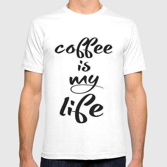 coffee is my life T-shirt
