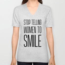 Stop Telling Women To Smile Unisex V-Neck