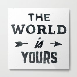 THE WORLD IS YOURS Black and White Metal Print