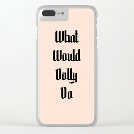 What Would Dolly Do Clear iPhone Case
