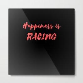Happiness is Racing Metal Print