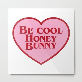 Be Cool Honey Bunny, Funny Movie Quote Metal Print
