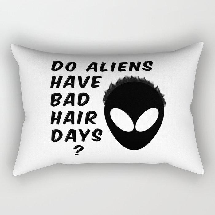 Do Aliens Have Bad Hair Days Rectangular Pillow