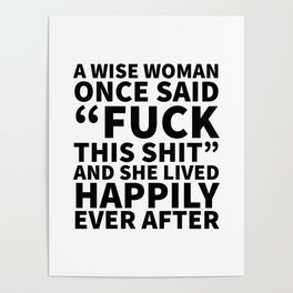 A Wise Woman Once Said Fuck This Shit Poster