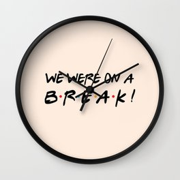 We were on a break! FRIENDS Quote Wall Clock