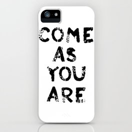 COME AS YOU ARE #BLACK iPhone Case