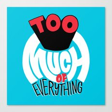 Too Much of Eveything Canvas Print