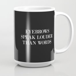 Eyebrows Louder Words Funny Quote Coffee Mug
