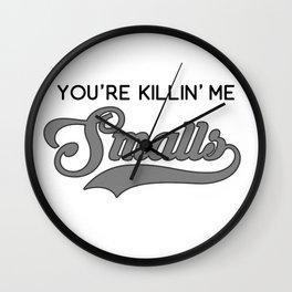 You're Killin' Me Smalls (Parent Version/Gray) Wall Clock