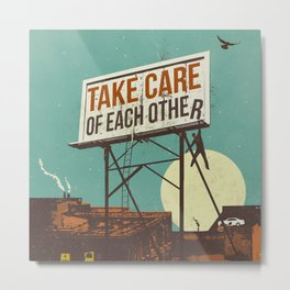 TAKE CARE OF EACH OTHER Metal Print