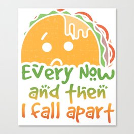 Taco Tuesday Every Now and Then I Fall Apart Canvas Print