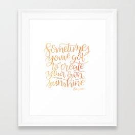 Sometimes You've Got To Create Your Own Sunshine Framed Art Print