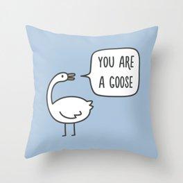 You are a goose Throw Pillow