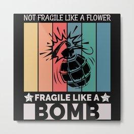 Not Fragile Like A Flower Fragile Like A Bomb Metal Print