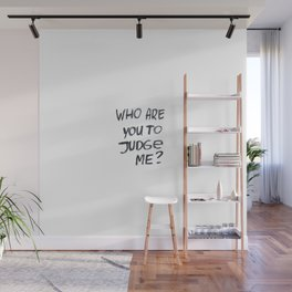 Who are you to judge me? Wall Mural