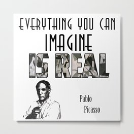 Pablo Picasso - Everything you can imagine is Real Metal Print