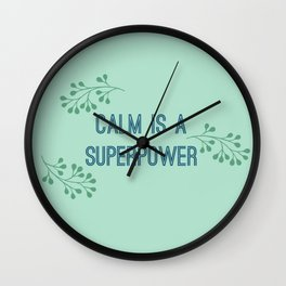 Calm is a Superpower Wall Clock