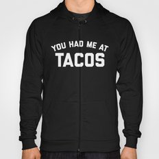 Had Me At Tacos Funny Quote Hoody