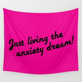 Just Living The Anxiety Dream! Wall Tapestry