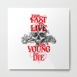 Too Fast To Live Too Young To Die Metal Print