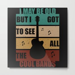 I may be old but I got to see cool bands Metal Print