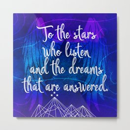 To the stars who listen - ACOMAF inspired Metal Print
