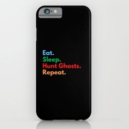 Eat. Sleep. Hunt Ghosts. Repeat. iPhone Case