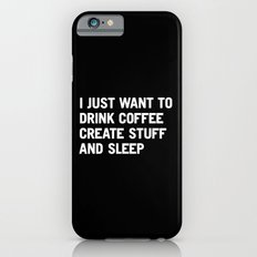 I just want to drink coffee create stuff and sleep iPhone 6s Slim Case