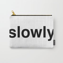 slowly Carry-All Pouch